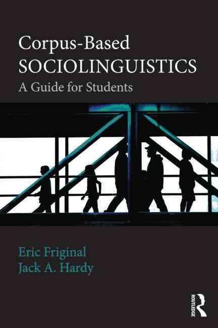 Corpus-Based Sociolinguistics By Friginal, Eric/ Hardy, Jack