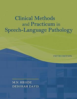 Clinical Methods and Practicum in Speech-Language Pathology By Hegde, M. N., Ph.D./ Davis, Deborah