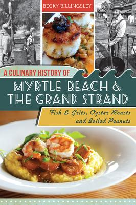 A Culinary History of Myrtle Beach and the Grand Strand By Billingsley, Becky/ Hatcher, Harold D. 'Buster' (FRW)